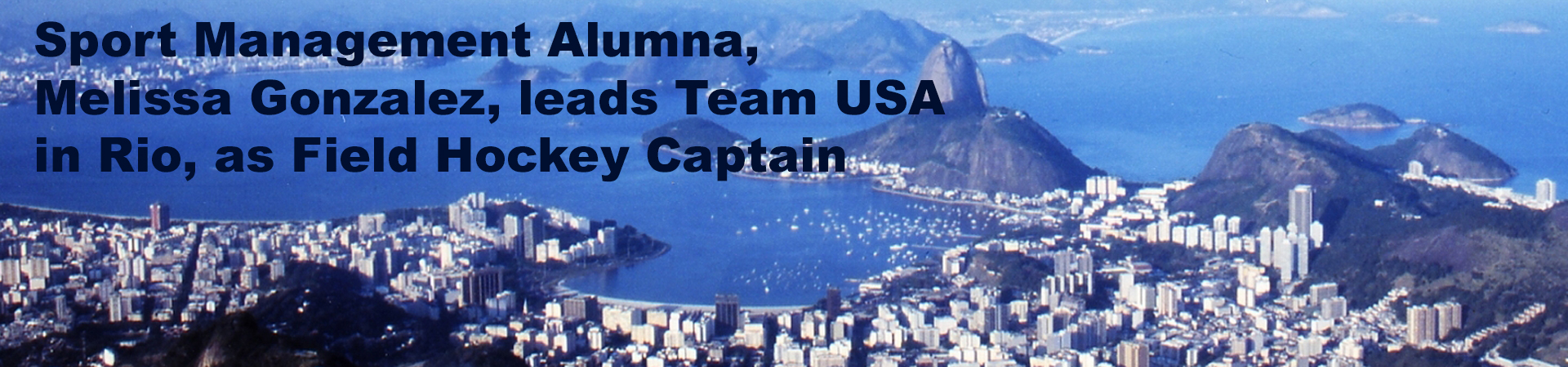 """sky view of brazil in honor of the olympics, banner reading """"Sport management Alumna, Melissa Gonzalez, leads Team USA in Rio, as Field Hockey Captain"""""""