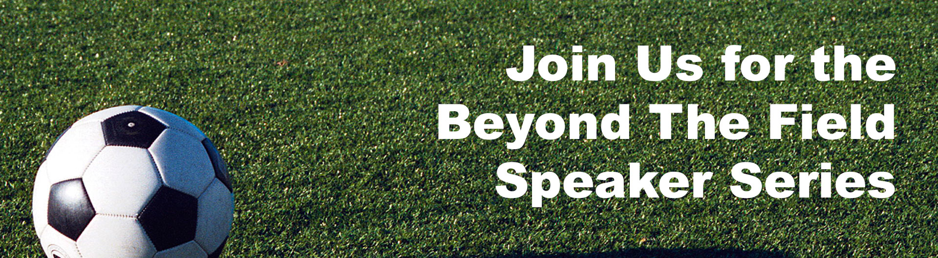 Soccer ball in green field promoting Beyond the Field Speaker Series