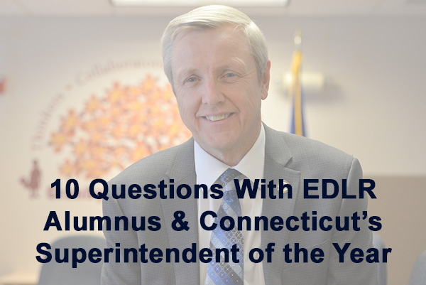 Allan Addley, Superintendent of the Year.  Text reads: 10 Questions with EDLR Alumnus & CT's Superintendent of the Year