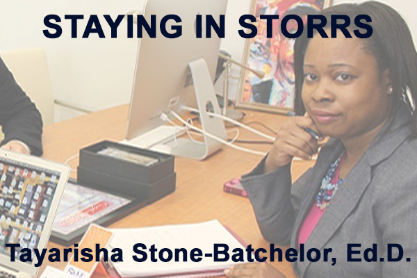 Staying in Storrs with Tayarisha Stone-Batchelor, Ed.D.