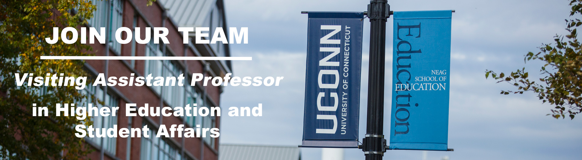 UConn Neag flags. Text reads: Join Our Team, Visiting Assistant Professor in Higher Education and Student Affairs