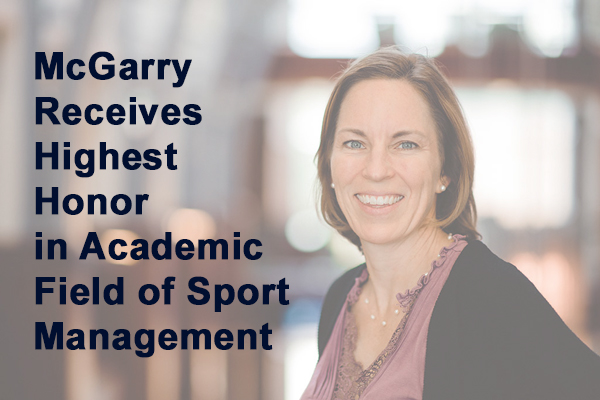 Photo of Jennie McGarry, text reads: McGarry Receives Highest Honor in Academic Field of Sport Management