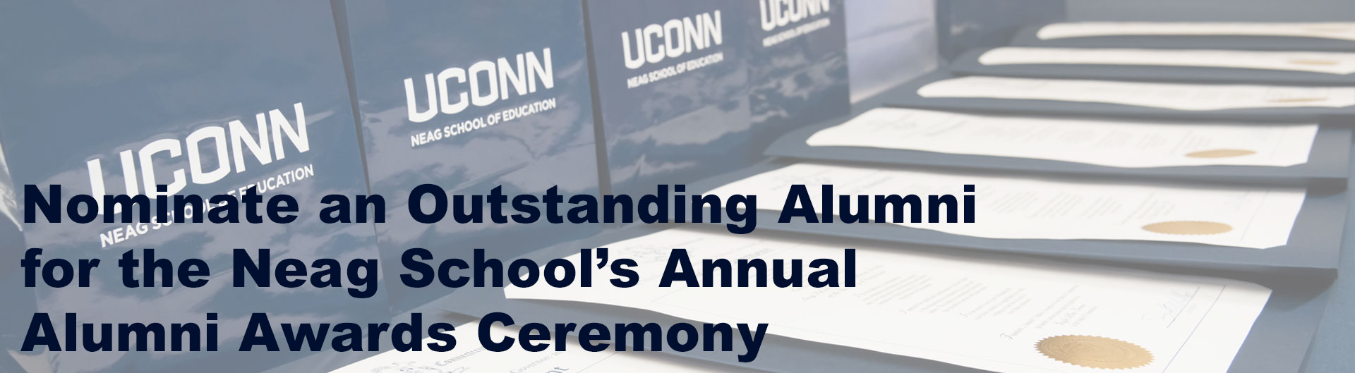 List of certificates. Text reads: Nominate an Outstanding Alumni for the Neag School's Annual Alumni Awards Ceremony