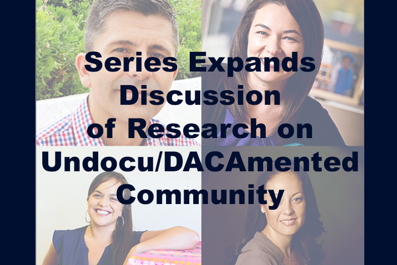 Photos of 4 presenters from 2018's UndocuScholars webinar/twitter series.  Text reads: Series expands discussion of research on Undocu/DACAmented community