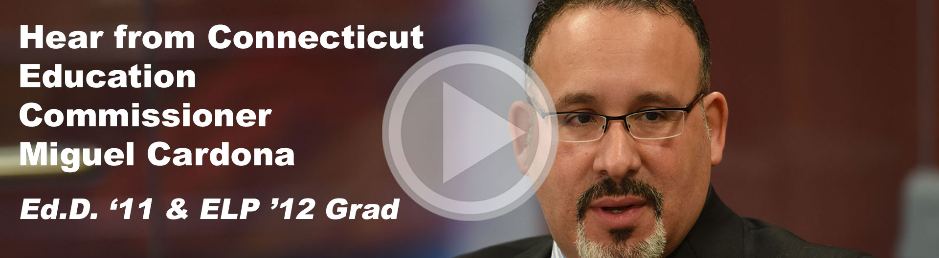 Hear from CT Education Commissioner Miguel Cardona Ed.D. '11 and ELP '12 grad